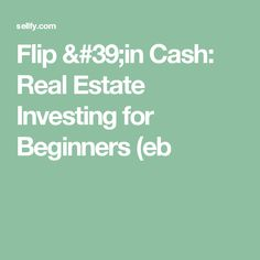 Flip 'in Cash: Real Estate Investing for Beginners (eb