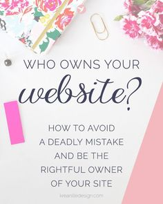 Who owns your website? Avoid this deadly mistake and be the rightful owner
