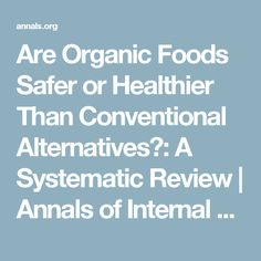 Are Organic Foods Safer or Healthier Than Conventional Alternatives?: A Systematic Review   Annals of Internal Medicine