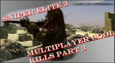 Sniper Elite 3 Multiplayer Cool Kills Part 3