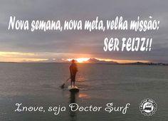 Bom dia!! Nova semana, nova meta, velha missão: ser feliz! Inove, seja Doctor Surf!!!