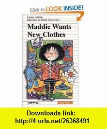 Maddie Wants New Clothes (Formac First Novels) (9780887805264) Louise Leblanc, Marie-Louise Gay, Sarah Cummins , ISBN-10: 0887805264  , ISBN-13: 978-0887805264 ,  , tutorials , pdf , ebook , torrent , downloads , rapidshare , filesonic , hotfile , megaupload , fileserve