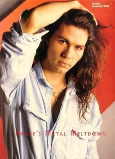 Ok so I was developing a thing for guys with long hair. Mark slaughter.  First song.  Up all night. Sleep all day.