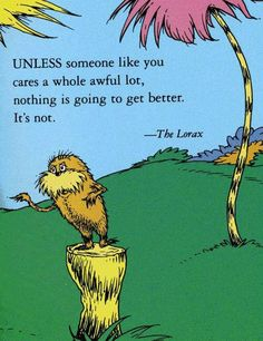 The Lorax by Dr. Seus is a great way to get elementary students thinking about environmental issues and how they can become advocates for the environment!  -   #happiness #happinessquotes  Incorporate reading the Lorax to my children at work in the hospital to teach them about healthy Green living and sustainability!
