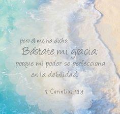 El me ha dicho: Bástate mi gracia, porque mi poder se perfecciona en la debilidad. 2 Corintios 12:9 #dios #fortaleza #cristo #corintios