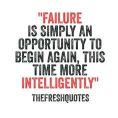 Failure is simply an opportunity to begin again, this time more intelligently. - Henry Ford #failure #success
