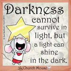 Little church mouse says The Truth!!! Christians need to shine the Light of Jesus in this dark and dying world! May God help us , each and every one , to Shine Brighter than Ever Before!!!