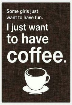 I just want to have coffee...