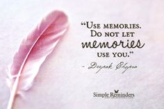 Use memories. Do not let memories use you. ~Deepak Chopra  #growth #memories #past #hurts #mistakes.empowerment  @Simple Reminders