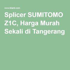 Splicer SUMITOMO Z1C, Harga Murah Sekali di Tangerang