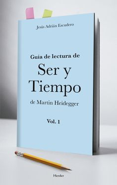 """Guía de lectura de """"Ser y tiempo"""" de Martin Heidegger / Jesús Adrián Escudero +info: http://www.herdereditorial.com/obras/5794/guia-de-lectura-de-ser-y-tiempo-de-martin-heidegger-v1/"""