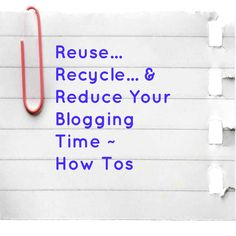 Tips to reuse, recycle your blog content and reduce your blogging time