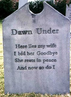 Tombstone: Dawn Under--- Judging from this tasteless ,and senseless attempt @ getting a wry last word in, I declare Dawn the victor by --Coming out on top.