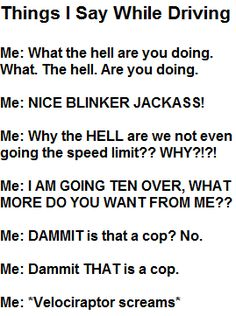 I am quite adept at the last one Funny Driving Quotes, Driving Humor, Funny Quotes, Funny Memes, Hilarious, Road Rage Humor, Funny As Hell, Funny Shit, Have A Laugh