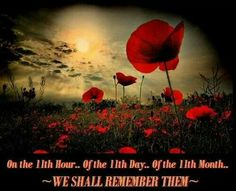 On the 11th hour, of the 11th day, of the 11th month, we shall remember them.