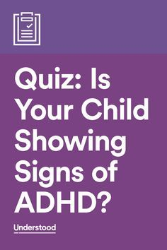 It's not always easy to spot ADHD symptoms. These quizzes, divided by age group, can help give you an idea of whether your child is showing signs of ADHD.