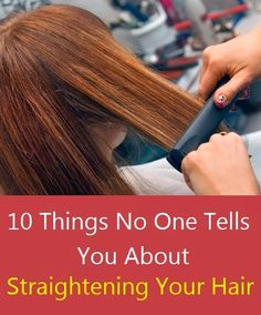 Things No One Tells You About Straightening Your Hair