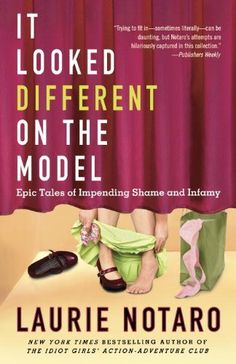 It Looked Different on the Model: Epic Tales of Impending Shame and Infamy by Laurie Notaro, http://smile.amazon.com/dp/B004J4WMH2/ref=cm_sw_r_pi_dp_45dXtb047APRJ