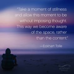 """Take a moment of stillness and allow this moment to be without imposing thought."""