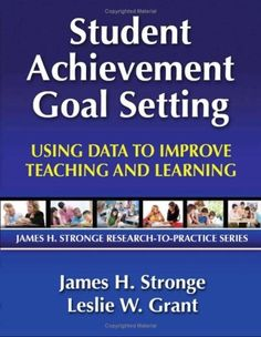http://theofficialgrants.com/pinnable-post/student-achievement-goal-setting-using-data-to-improve-teaching-and-learning The first book in the James H. Stronge Research-to-Practice series focuses on improving student achievement through academic goal setting. It offers the tools and plan of action to use performance data to improve instructional practice and increase student achievement.