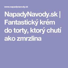 NapadyNavody.sk | Fantastický krém do torty, ktorý chutí ako zmrzlina