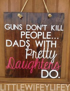 """Guns don't kill people, dads with pretty daughters do."" Father's day sign. Silhouette cameo project. //littlewifeylifey//"