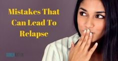Mistakes That Can Lead To Relapse