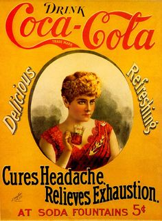 Coca-Cola advertising 1886 – 1899 Cures Headache, Relieves Exhaustion (with Hilda Clark) 1890s – Adbranch