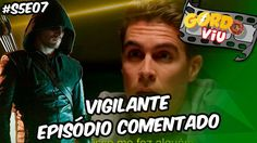 Arrow - Vigilante (S5E06) - #Comentando Episódios