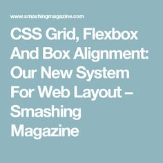 CSS Grid, Flexbox And Box Alignment: Our New System For Web Layout – Smashing Magazine