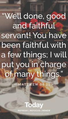 """""""Well done, good and faithful servant! You have been faithful with a few things; I will put you in charge of many things. Uplifting Scripture, Scripture Quotes, Scriptures, Daily Devotion For Today, Bible Verses About Strength, Women Of Faith, Faith Hope Love, Gods Promises, Verse Of The Day"""