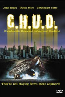 C.H.U.D. (1984) A bizarre series of murders in New York City seems to point toward the existence of a race of mutant cannibals living under the streets.