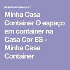 Minha Casa Container  O espaço em container na Casa Cor ES - Minha Casa Container