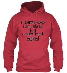 I Am 66 I Am Retired But I Am Not  Expired Cardinal Red Sweatshirt Front