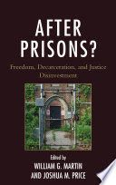 After prisons? : freedom, decarceration, and justice disinvestment / edited by William G. Martin and Joshua M. Criminology, Prison, New Books, Freedom, Products, Liberty, Political Freedom, Gadget