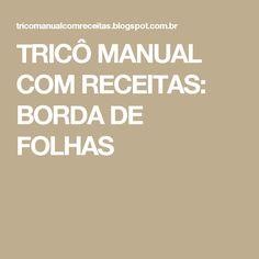 TRICÔ MANUAL COM RECEITAS: BORDA DE FOLHAS