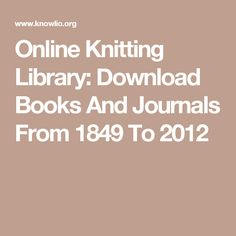 Online Knitting Library: Download Books And Journals From 1849 To 2012