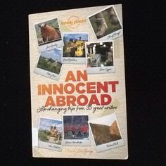 "An Innocent Abroad Life-Changing Trips from 35 Great Writers - A Lonely Planet travel ""guide"" about trips taken when young, new to travel or in cases where a different choice could have been made and  they went anyway."