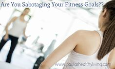 Are You Sabotaging Your Fitness Goals?! What Can You Do To Change That Destiny? Aren't You Worth It?!  #diet#exercise