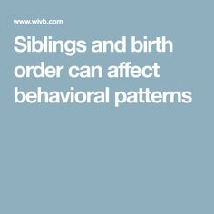 Siblings and birth order can affect behavioral patterns