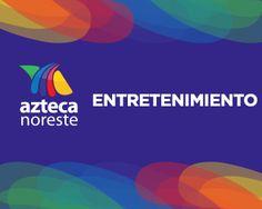 #Entretenimiento #AztecaNoreste