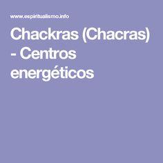 Chackras (Chacras) - Centros energéticos