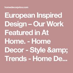 European Inspired Design – Our Work Featured in At Home. - Home Decor - Style & Trends - Home Decor - Style & Trends