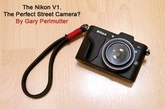 The Nikon V1. The perfect street camera? By Gary Perlmutter