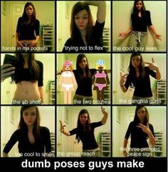 Dumb poses guy make  I think ive seen my brother do each one of these on his facebook...