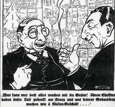 A caricature from the German antisemitic paper, Der Stürmer, circa 1929. It urged Germans to avoid buying from Jewish shops. The caption reads: One can do anything to those Goyim. Our people crucified their Christ on the cross, and we do a great business on his birthday....