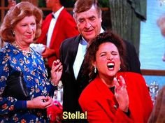 Stella!!!!! One of my favorite Elaine moments ever!!