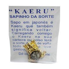 http://maniasemanias.com/produto/kaeru-sapinho-da-sorte - Sapo em japonês é Kaeru que também significa voltar. Carregando consigo o Kaeru na sua carteira ou bolso terá a sorte de ter de volta todo o dinheiro que gastou.