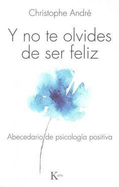Y no te olvides de ser feliz: Abecedario De Psicologia Positiva                                                                                                                                                                                 Más