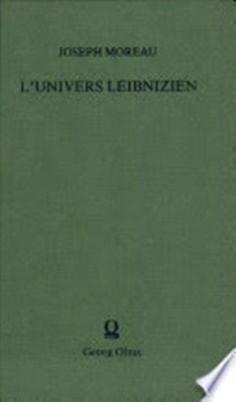 L'univers leibnizien : avec un appendice, L'espace et les vérités éternelles chez Leibniz / Joseph Moreau ; note préliminaire et supplément bibliographique par l'auteur